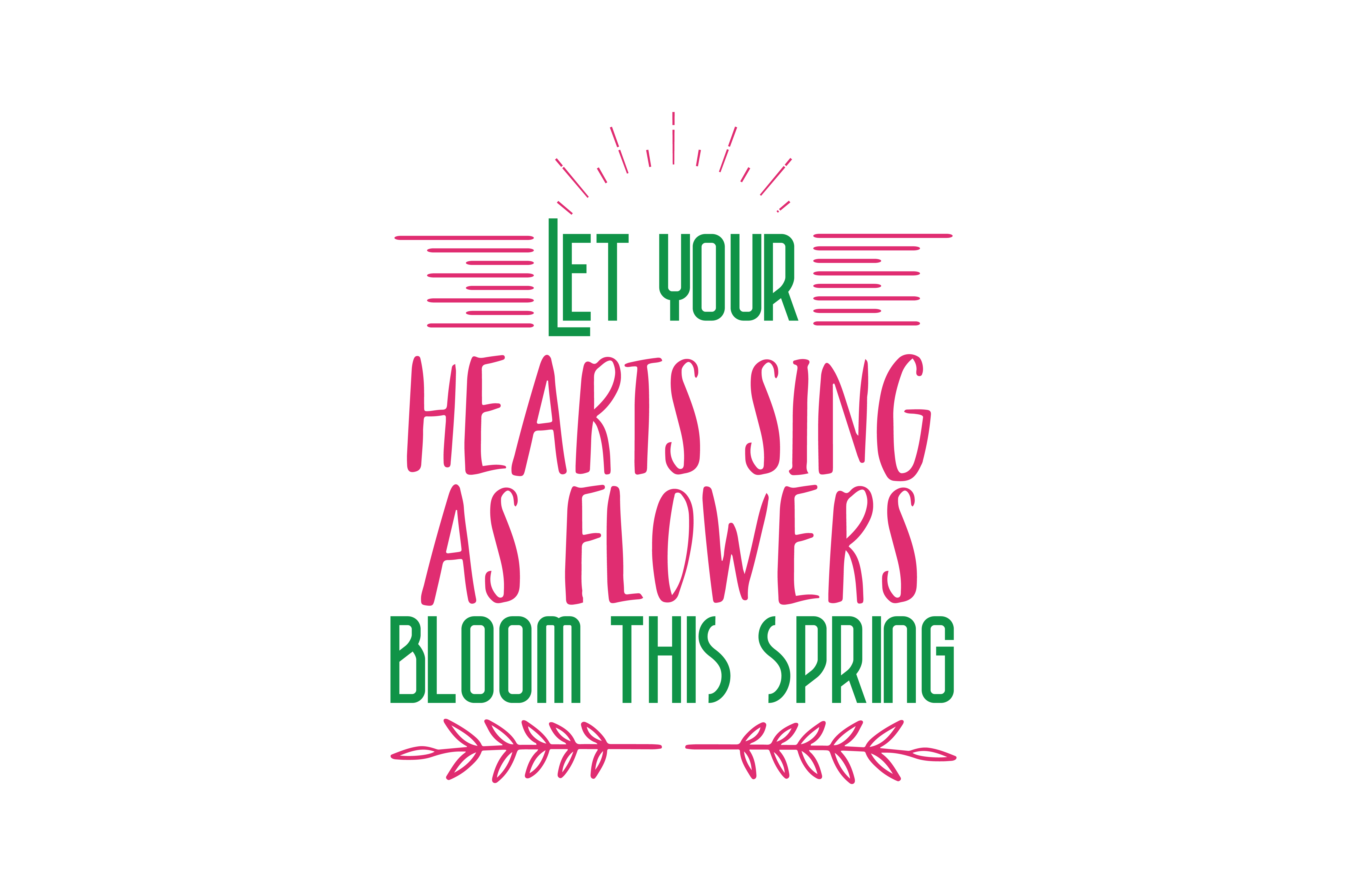 Download Free Let Your Hearts Sing As Flowers Bloom This Spring Quote Svg Cut for Cricut Explore, Silhouette and other cutting machines.
