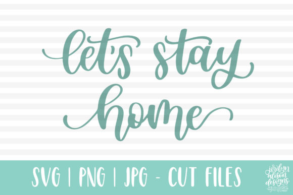 Let's Stay Home, Handlettered Graphic Crafts By jordynalisondesigns