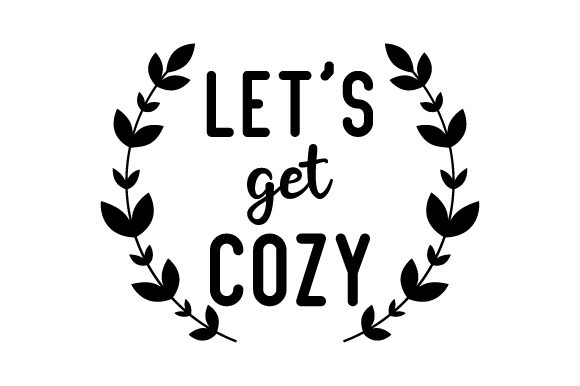 Download Free Let S Get Cozy Svg Cut File By Creative Fabrica Crafts for Cricut Explore, Silhouette and other cutting machines.