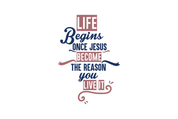Download Free Life Begins Once Jesus Become The Reason You Live It Quote Svg Cut SVG Cut Files