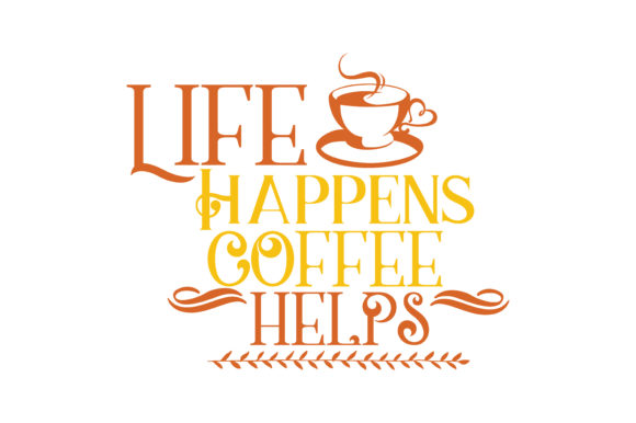 Life Happens Coffee Helps Quote Svg Cut Graphic By Thelucky