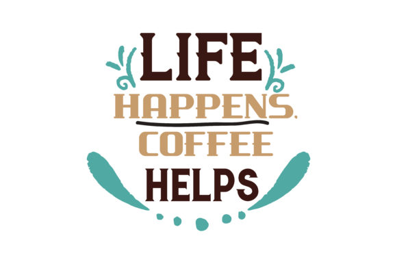 Image result for life happens coffee helps""