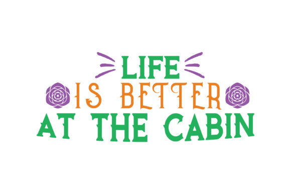 Print on Demand: Life is Better at the Cabin Quote SVG Cut Graphic Crafts By TheLucky