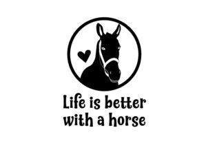Life is Better with a Horse Horse & Equestrian Craft Cut File By Creative Fabrica Crafts