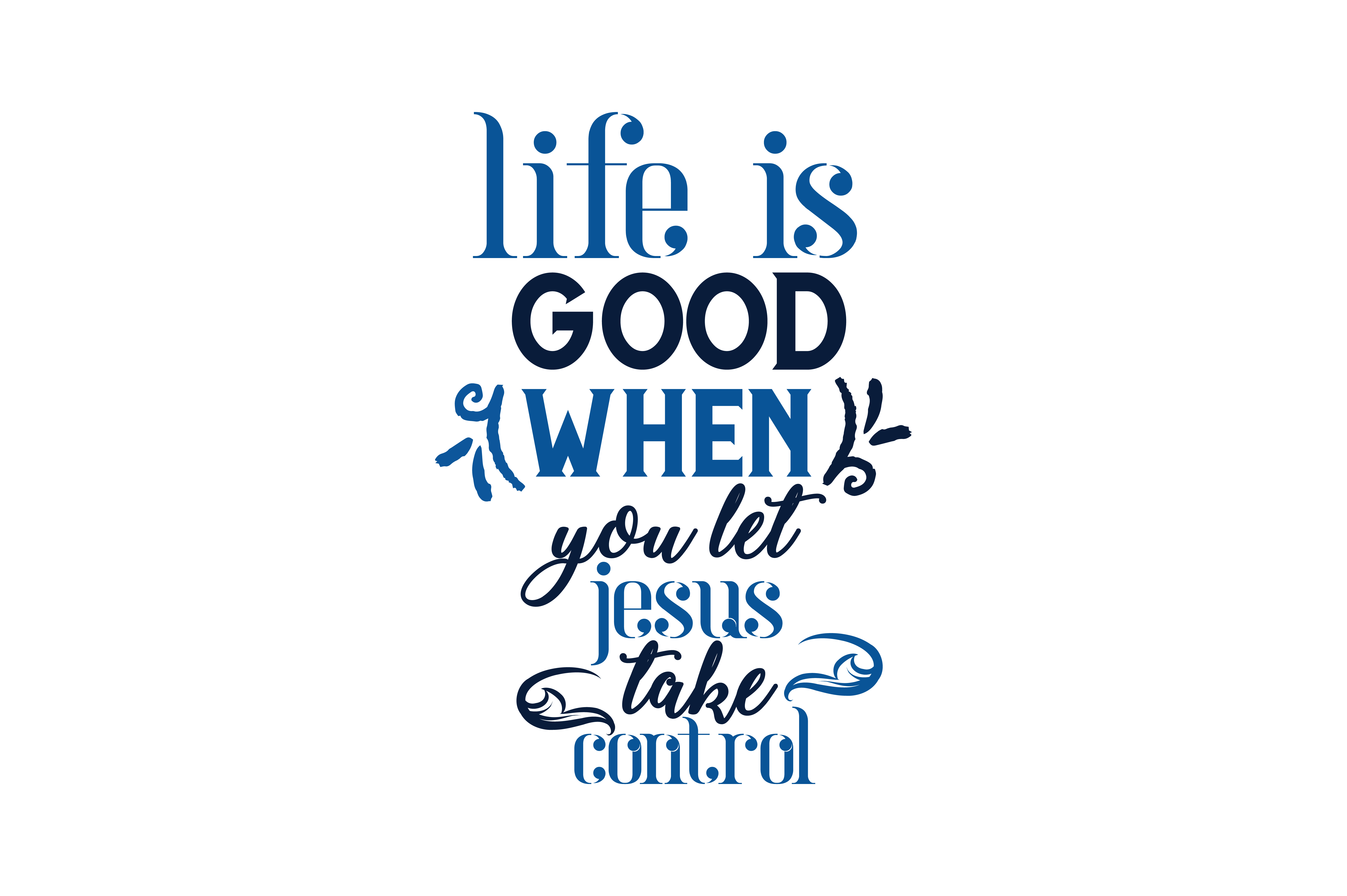 Download Free Life Is Good When You Let Jesus Take Control Quote Svg Cut for Cricut Explore, Silhouette and other cutting machines.