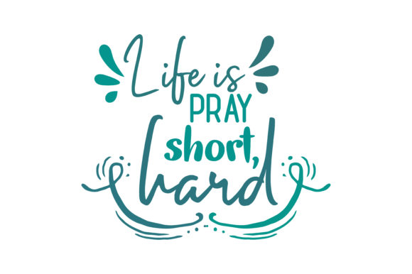 Download Free Life Is Short Pray Hard Quote Svg Cut Graphic By Thelucky for Cricut Explore, Silhouette and other cutting machines.