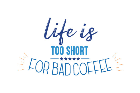 Download Free Life Is Short For Bad Coffee Quote Svg Cut Graphic By Thelucky for Cricut Explore, Silhouette and other cutting machines.