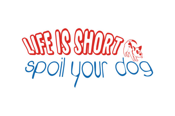 Print on Demand: Life is Short Spoil Your Dog Quote SVG Cut Graphic Crafts By TheLucky