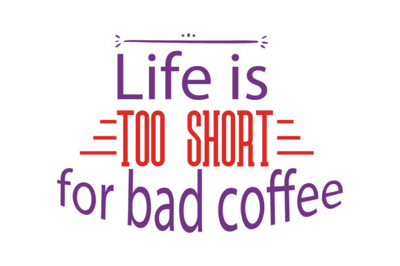 Download Free Life Is To Short For Bad Coffee Quote Svg Cut Graphic By for Cricut Explore, Silhouette and other cutting machines.