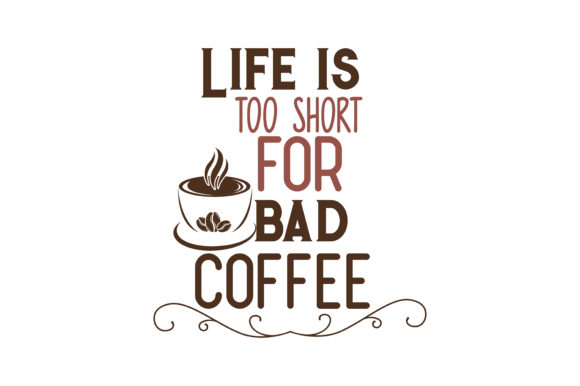 Life Is Too Short For Bad Coffee Quote Svg Cut Graphic By Thelucky