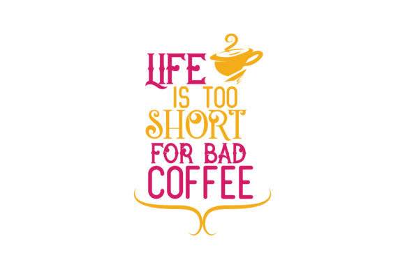 Print on Demand: Life is Too Short for Bad Coffee Quote SVG Cut Graphic Crafts By TheLucky
