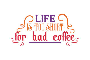 Life Is Too Short For Bad Coffee Quote Svg Cut Graphic By Thelucky Creative Fabrica