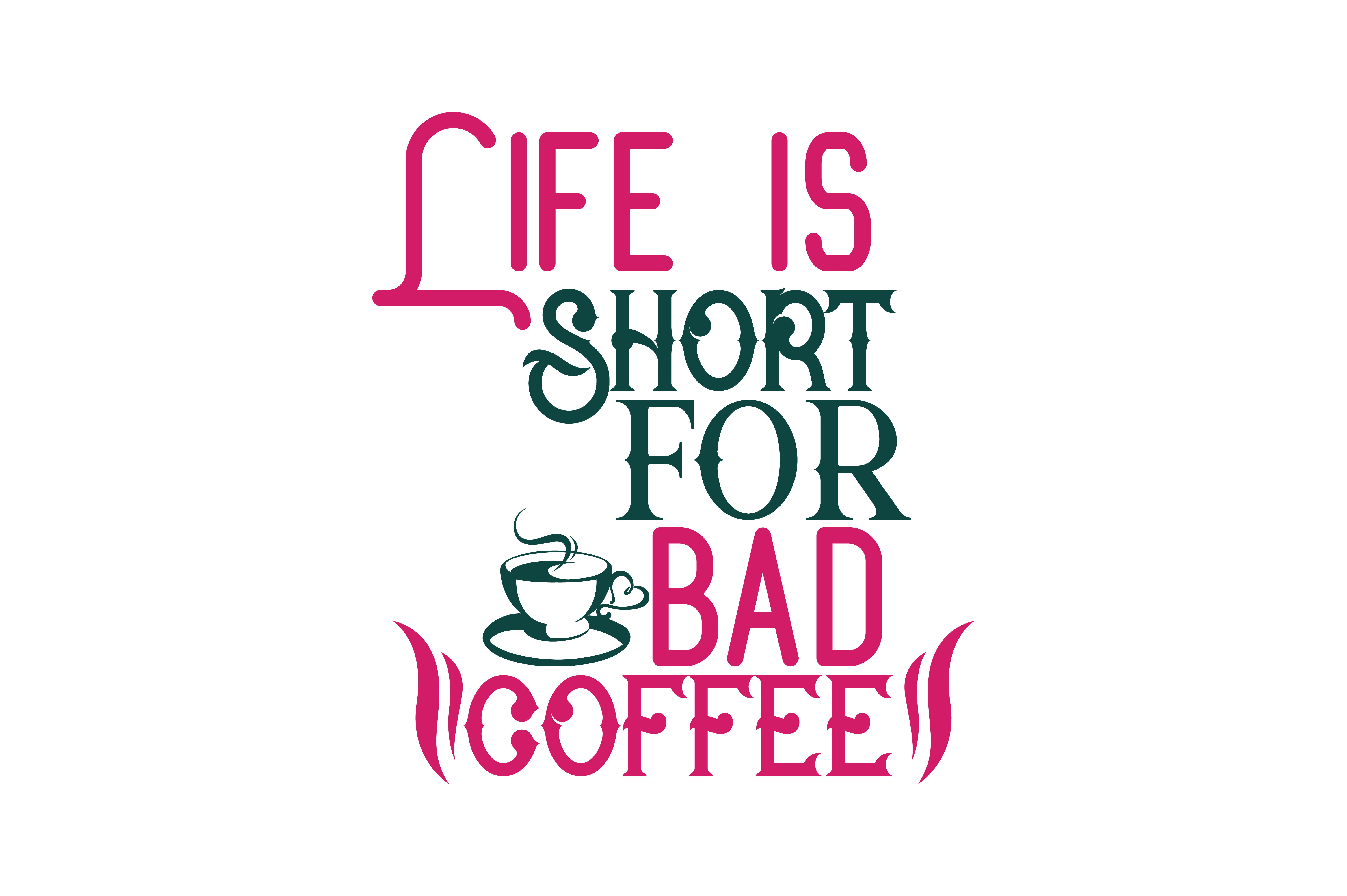Download Free Life Is Too Short For Bad Coffee Quote Svg Cut Graphic By for Cricut Explore, Silhouette and other cutting machines.