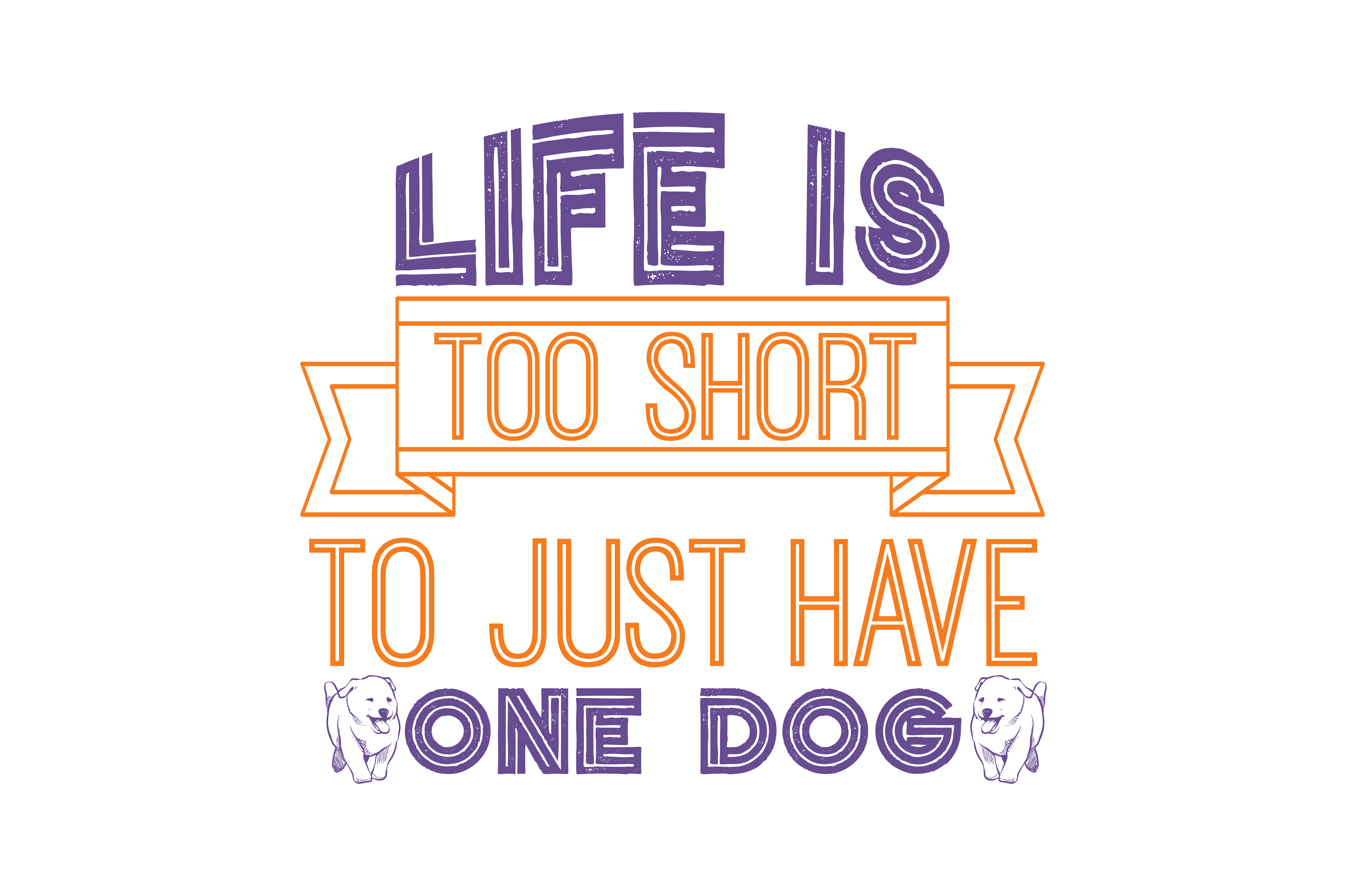Life Is Too Short To Just Have One Dog Quote Svg Cut Graphic By