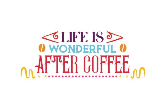 Download Free Life Is Wonderful After Coffee Quote Svg Cut Graphic By Thelucky SVG Cut Files