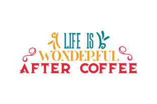 Download Free Life Is Wonderful After Coffee Quote Svg Cut Graphic By Thelucky for Cricut Explore, Silhouette and other cutting machines.