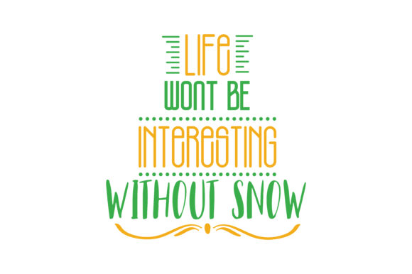 Print on Demand: Life Wont Be Interesting Without Snow Quote SVG Cut Graphic Crafts By TheLucky
