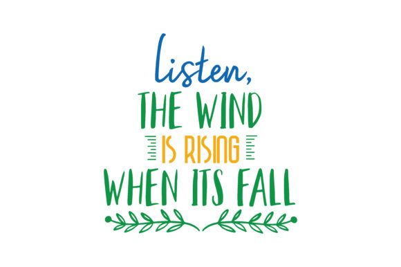 Download Free Listen The Wind Is Rising When Its Fall Quote Svg Cut Graphic By for Cricut Explore, Silhouette and other cutting machines.