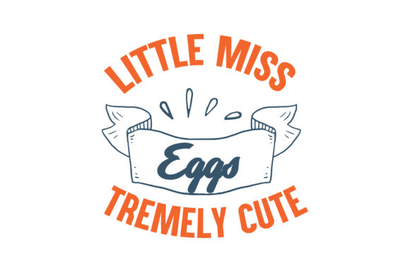 Print on Demand: Little Miss Eggs Tremely Cute Quote SVG Cut Graphic Crafts By TheLucky