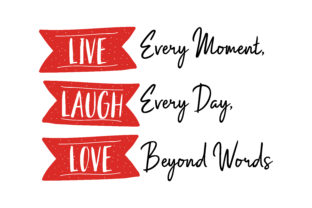 Download Free Live Every Moment Laugh Every Day Love Beyond Words Quote Svg Cut Grafik Von Thelucky Creative Fabrica for Cricut Explore, Silhouette and other cutting machines.
