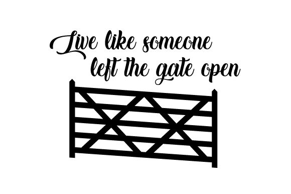 Download Free Live Like Someone Left The Gate Open Svg Cut File By Creative for Cricut Explore, Silhouette and other cutting machines.