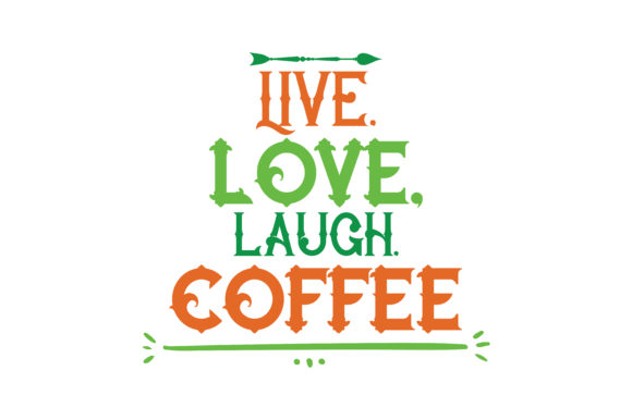 Live Love Laugh Coffee Quote Svg Cut Graphic By Thelucky