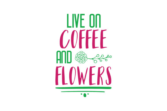 Download Free Live On Coffee And Flowers Quote Svg Cut Graphic By Thelucky for Cricut Explore, Silhouette and other cutting machines.