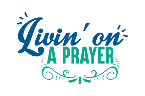Print on Demand: Livin' on a Prayer Quote SVG Cut Graphic Crafts By TheLucky