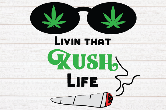 Download Free Livin That Kush Life Svg Graphic By Kayla Griffin Creative Fabrica for Cricut Explore, Silhouette and other cutting machines.