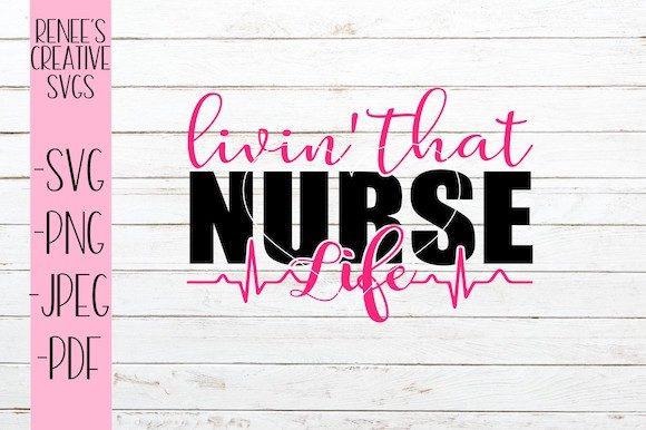 Download Free Livin That Nurse Life Svg Graphic By Reneescreativesvgs for Cricut Explore, Silhouette and other cutting machines.