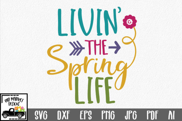 Livin' the Spring Life SVG Cut File Spring Graphic By oldmarketdesigns Image 1