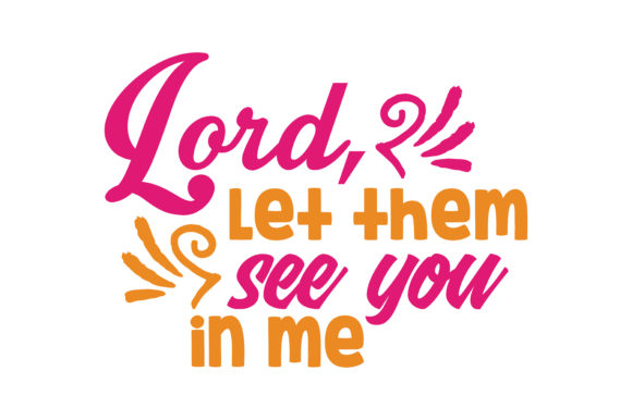 Download Free Lord Let Them See You In Me Quote Svg Cut Graphic By Thelucky for Cricut Explore, Silhouette and other cutting machines.
