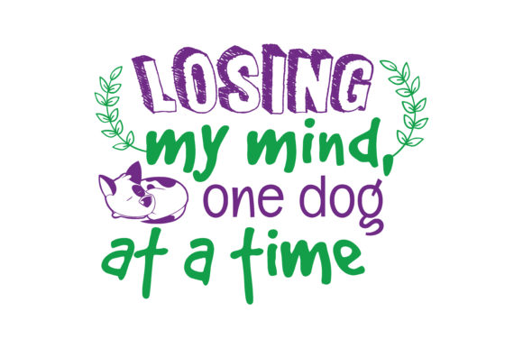 Print on Demand: Losing My Mind, One Dog at a Time Quote SVG Cut Graphic Crafts By TheLucky