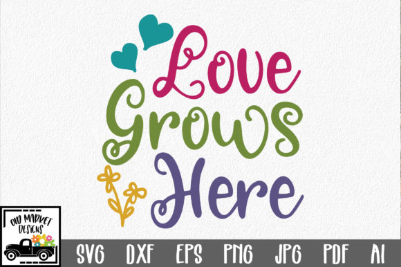Love Grows Here SVG Cut File Spring SVG Graphic By oldmarketdesigns Image 1