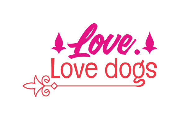 Print on Demand: Love. Love Dogs Quote SVG Cut Graphic Crafts By TheLucky
