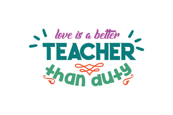 Download Free Love Is A Better Teacher Than Duty Quote Svg Cut Graphic By Thelucky Creative Fabrica for Cricut Explore, Silhouette and other cutting machines.