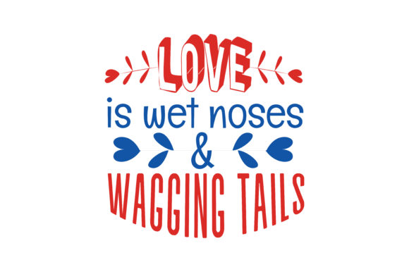 Print on Demand: Love is Wet Noses & Wagging Tails Quote SVG Cut Graphic Crafts By TheLucky