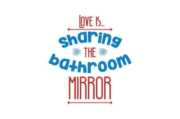 Download Free Love Is Sharing The Bathroom Mirror Quote Svg Cut Graphic By SVG Cut Files