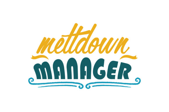 Download Free Meltdown Manager Quote Svg Cut Graphic By Thelucky Creative SVG Cut Files