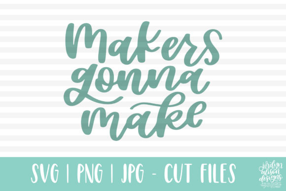 Makers Gonna Make, Handlettered Graphic By jordynalisondesigns