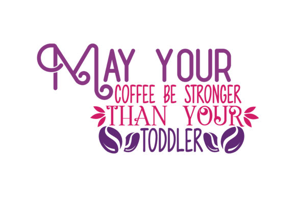 Download Free May Your Coffee Be Stronger Than Your Toddler Quote Svg Cut SVG Cut Files