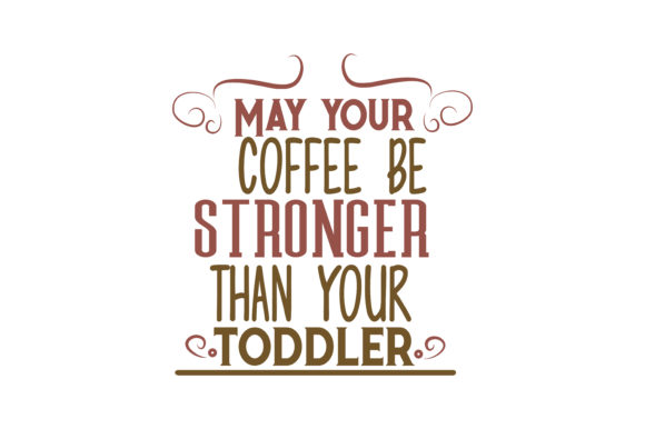 Download Free May Your Coffee Be Stronger Than Your Toddler Quote Svg Cut for Cricut Explore, Silhouette and other cutting machines.