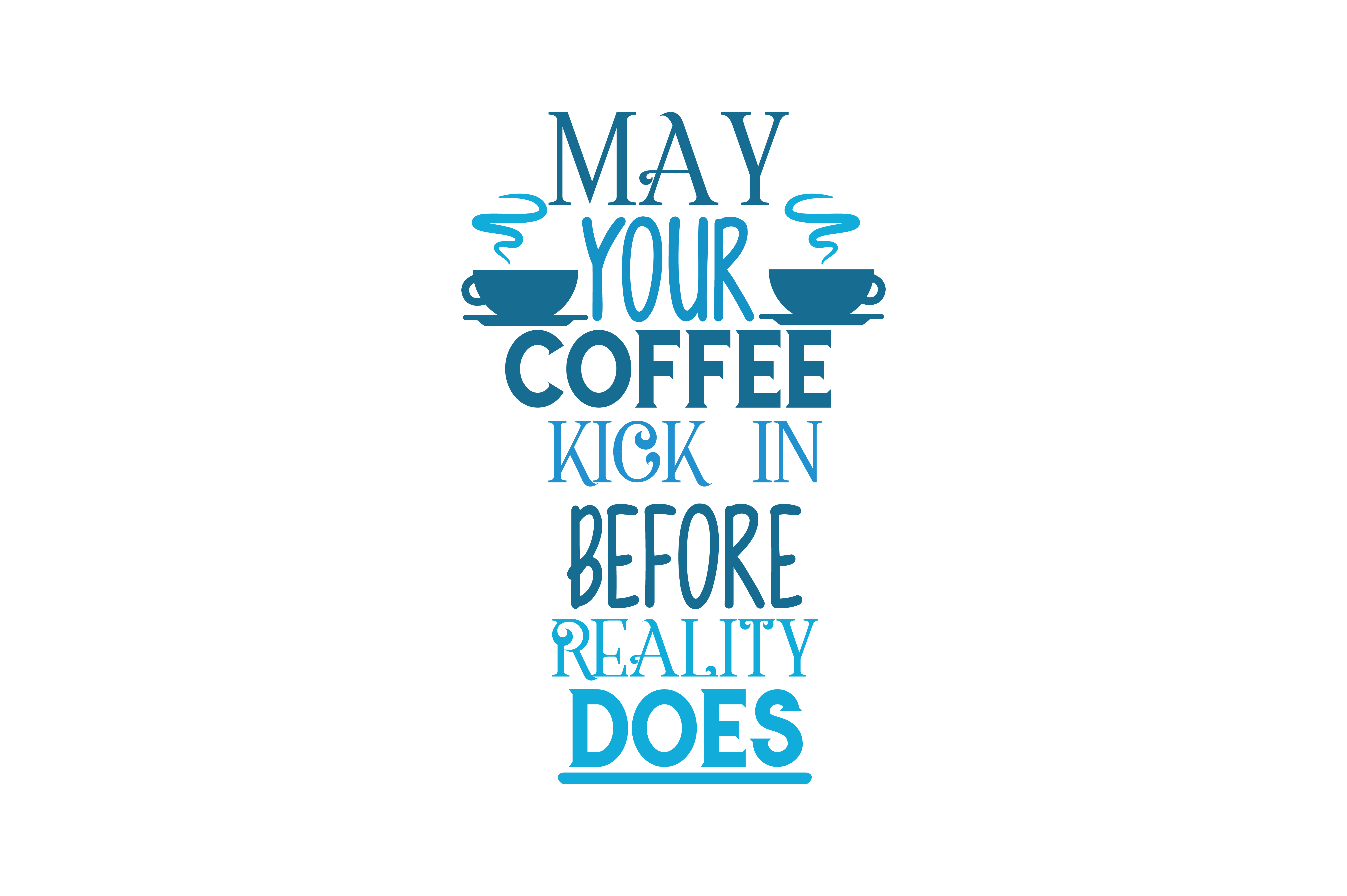 Download Free May Your Coffee Kick In Before Reality Does Quote Svg Cut Graphic By Thelucky Creative Fabrica for Cricut Explore, Silhouette and other cutting machines.