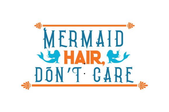 Download Free Mermaid Hair Don T Care Quote Svg Cut Graphic By Thelucky for Cricut Explore, Silhouette and other cutting machines.