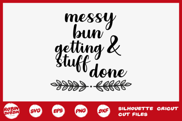 Print on Demand: Messy Bun Getting Stuff Done Graphic Crafts By RobinBobbinDesign