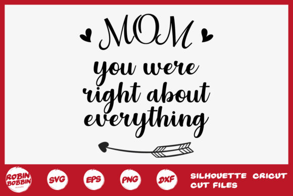Download Free Mom You Were Right About Everything Graphic By Robinbobbindesign for Cricut Explore, Silhouette and other cutting machines.
