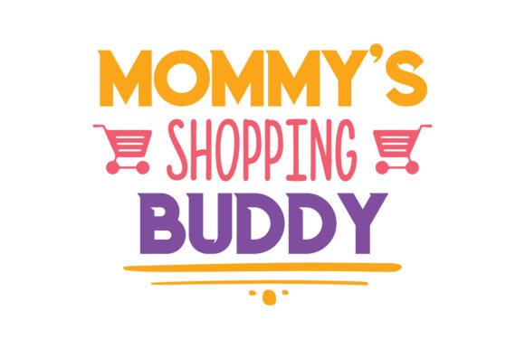 Print on Demand: Mommy's Shopping Buddy Quote SVG Cut Graphic Crafts By TheLucky