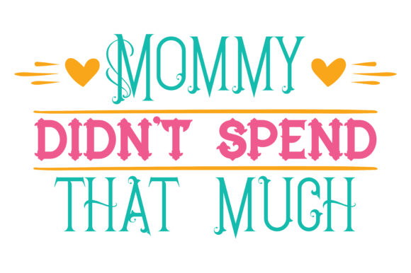 Print on Demand: Mommy Didn't Spend That Much Quote SVG Cut Graphic Crafts By TheLucky