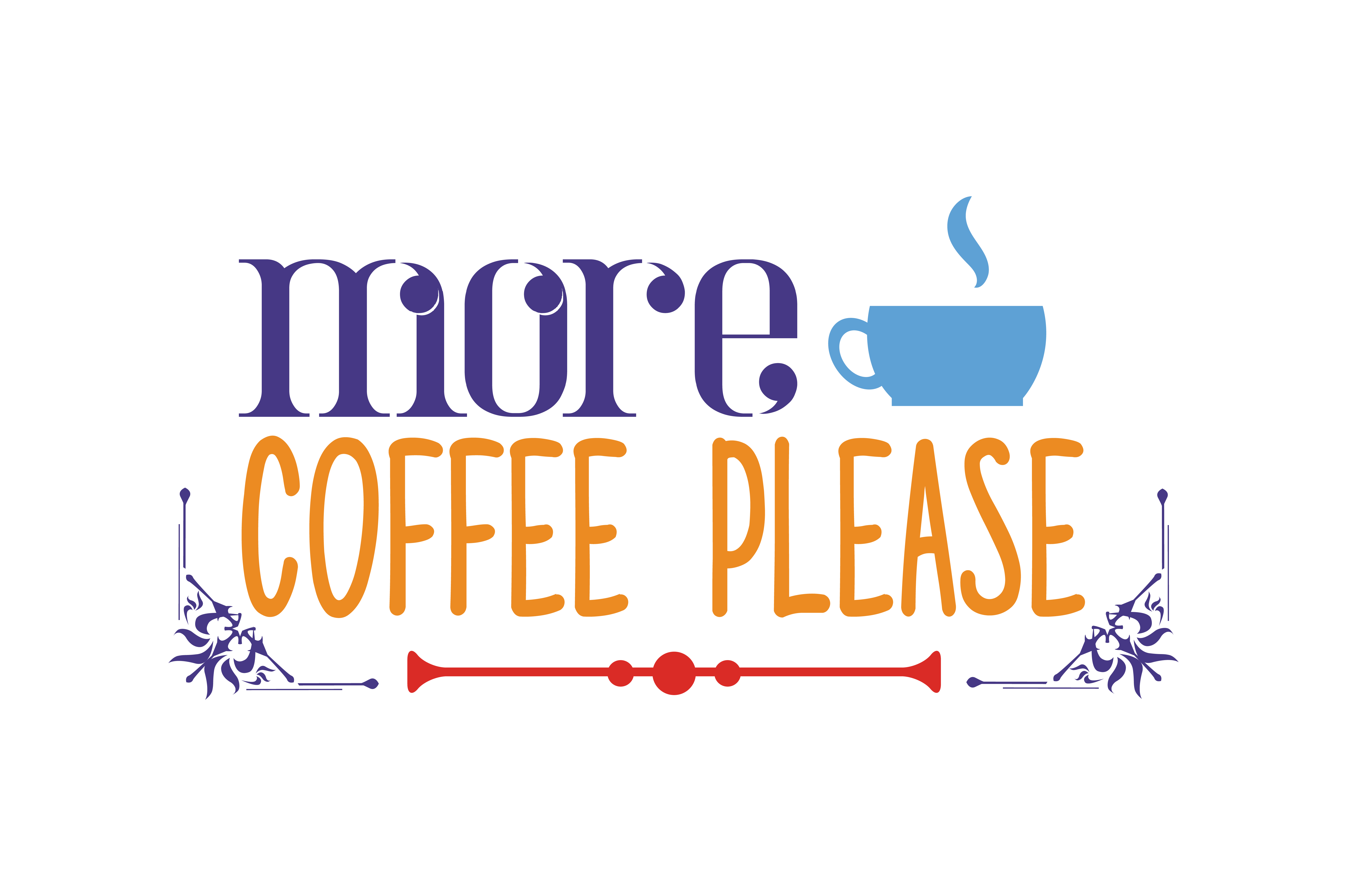 Download Free More Coffee Please Quote Svg Cut Graphic By Thelucky Creative for Cricut Explore, Silhouette and other cutting machines.