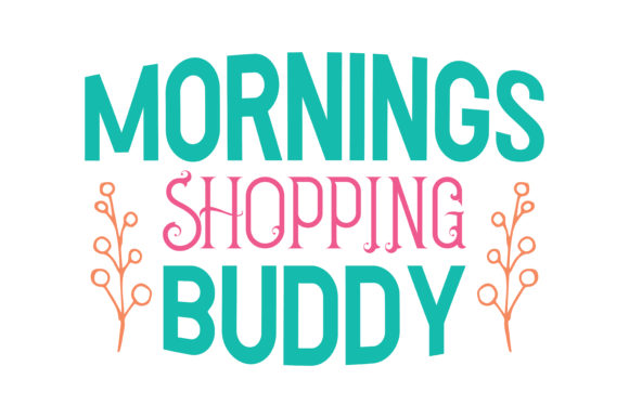 Print on Demand: Mornings Shopping Buddy Quote SVG Cut Graphic Crafts By TheLucky